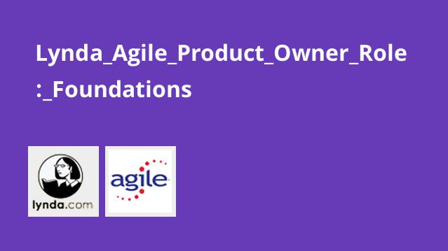 Lynda Agile Product Owner Role: Foundations