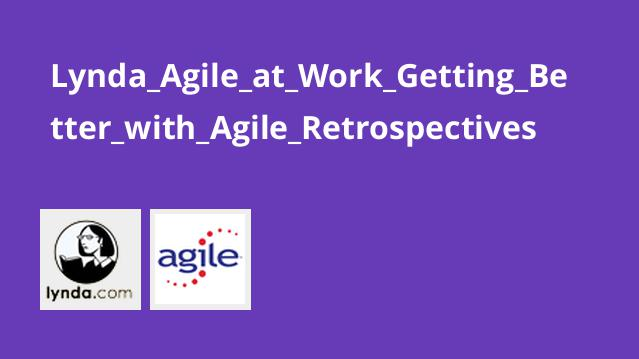 Lynda_Agile_at_Work_Getting_Better_with_Agile_Retrospectives