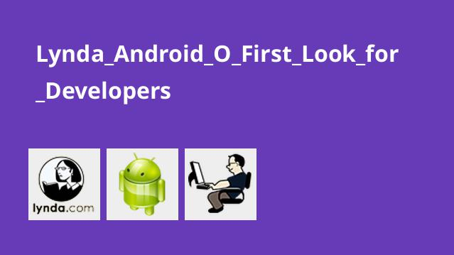 Lynda Android O First Look for Developers