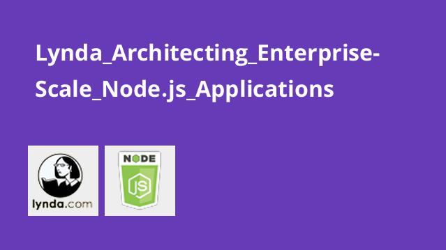 Lynda Architecting Enterprise-Scale Node.js Applications