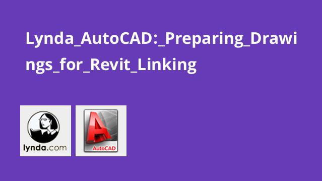 Lynda AutoCAD: Preparing Drawings for Revit Linking