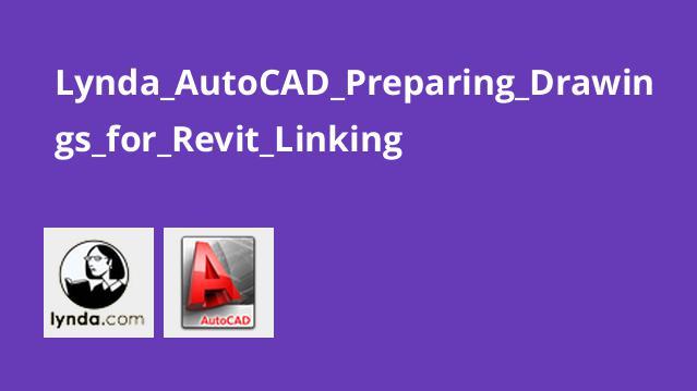 Lynda AutoCAD: Preparing Drawings for Revit Linking
