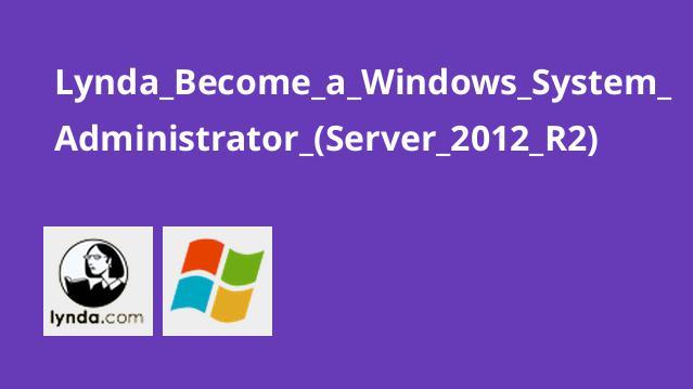تبدیل شدن به یک مدیر سیستم ویندوز (Server 2012 R2)