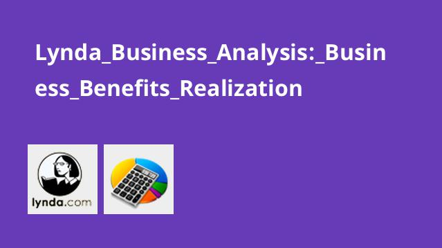 Lynda Business Analysis: Business Benefits Realization