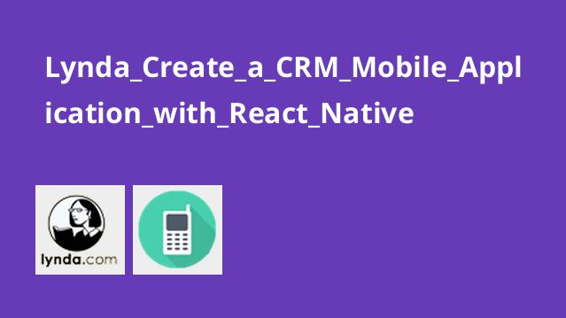 Lynda Create a CRM Mobile Application with React Native