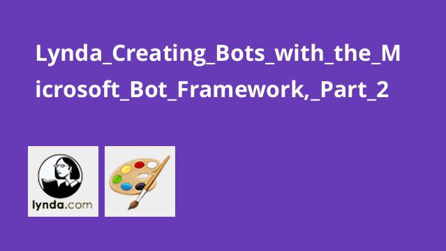 Lynda Creating Bots with the Microsoft Bot Framework, Part 2