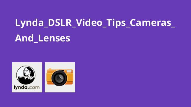 Lynda DSLR Video Tips Cameras And Lenses