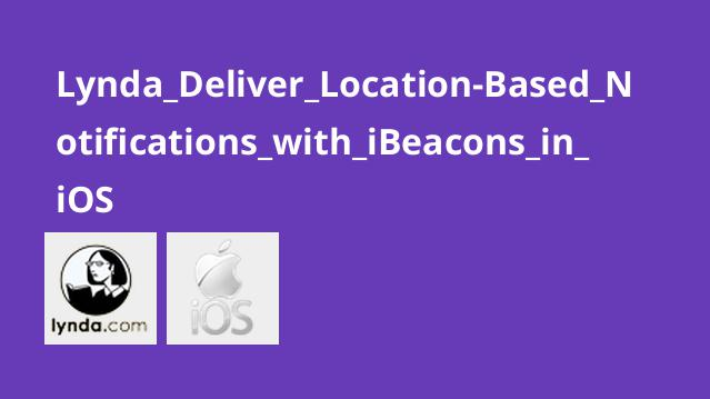 Lynda Deliver Location-Based Notifications with iBeacons in iOS
