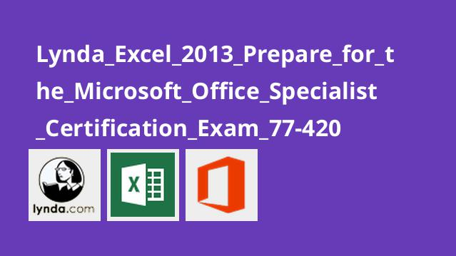 Lynda_Excel_2013_Prepare_for_the_Microsoft_Office_Specialist_Certification_Exam_77-420