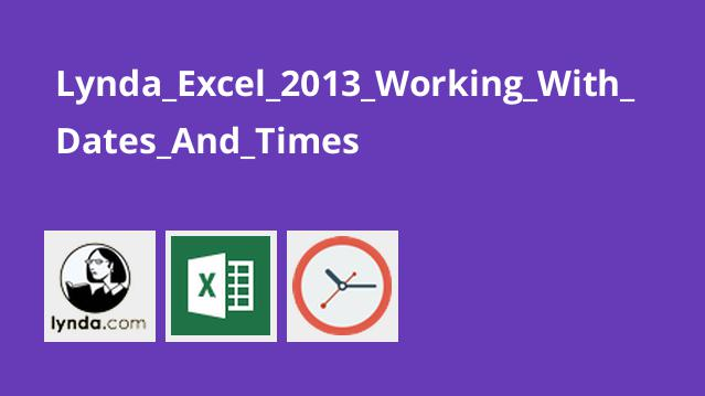 Lynda_Excel_2013_Working_With_Dates_And_Times