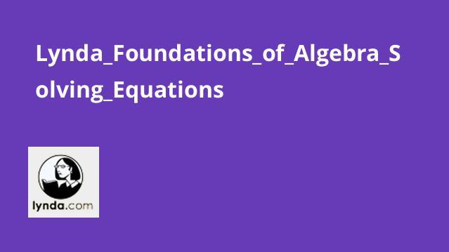 Lynda_Foundations_of_Algebra_Solving_Equations