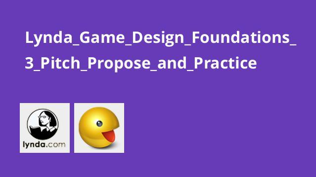 آموزش مبانی طراحی بازی -بخش 3 – Pitch،Propose وPractice