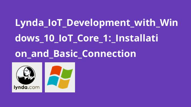 Lynda IoT Development with Windows 10 IoT Core 1: Installation and Basic Connection