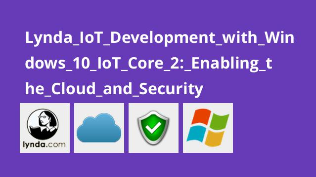 Lynda IoT Development with Windows 10 IoT Core 2: Enabling the Cloud and Security