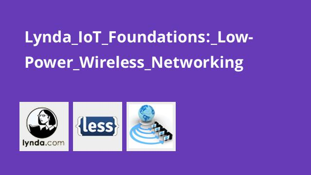 Lynda IoT Foundations: Low-Power Wireless Networking