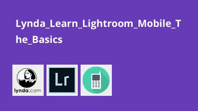 Lynda_Learn_Lightroom_Mobile_The_Basics