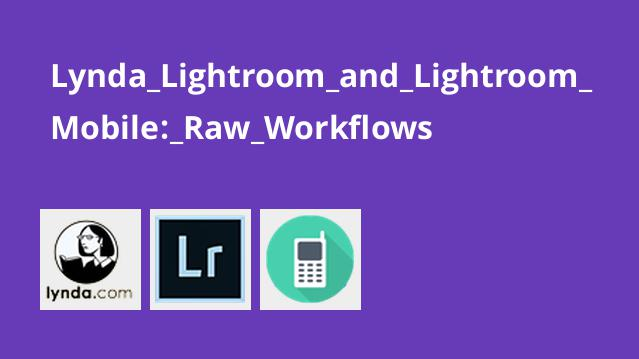 Lynda Lightroom & Lightroom Mobile: Raw Workflows