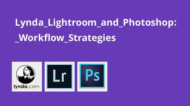 Lynda Lightroom and Photoshop: Workflow Strategies