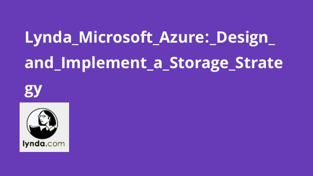 Lynda Microsoft Azure: Design and Implement a Storage Strategy