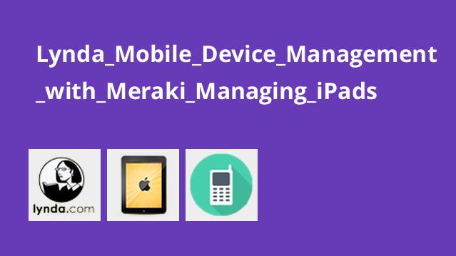 مدیریت دستگاه های همراه با Meraki Managing iPads