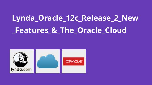 Lynda Oracle 12c Release 2 New Features & The Oracle Cloud