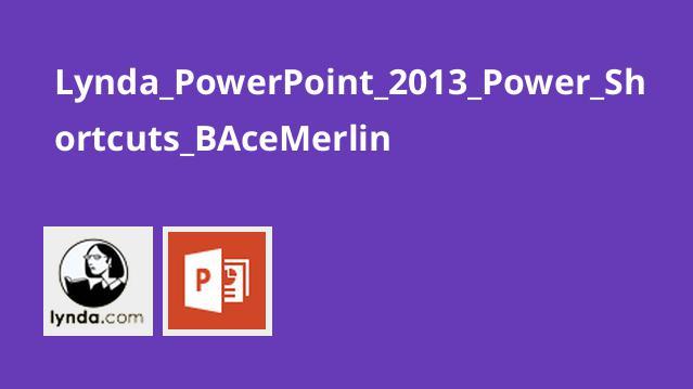 Lynda_PowerPoint_2013_Power_Shortcuts_BAceMerlin