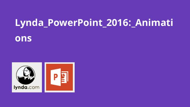Lynda PowerPoint 2016: Animations