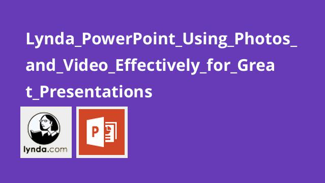 Lynda_PowerPoint_Using_Photos_and_Video_Effectively_for_Great_Presentations
