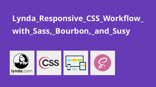 Lynda Responsive CSS Workflow with Sass, Bourbon, and Susy