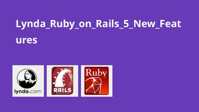آشنایی با ویژگی های جدید Ruby on Rails 5