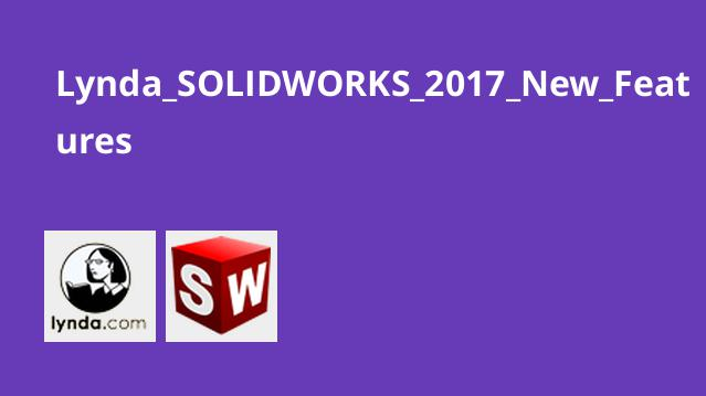 Lynda SOLIDWORKS 2017 New Features