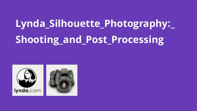 Lynda Silhouette Photography: Shooting and Post Processing