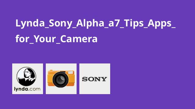 Lynda Sony Alpha a7 Tips Apps for Your Camera