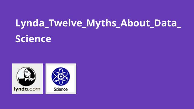 Lynda_Twelve_Myths_About_Data_Science
