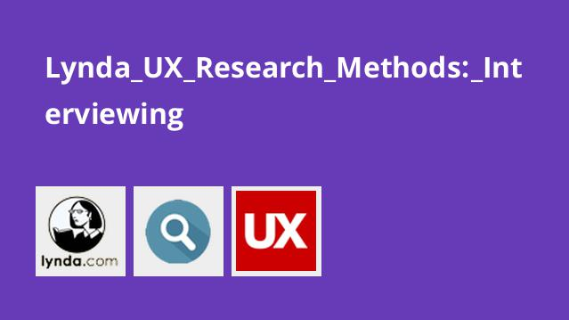 Lynda UX Research Methods: Interviewing