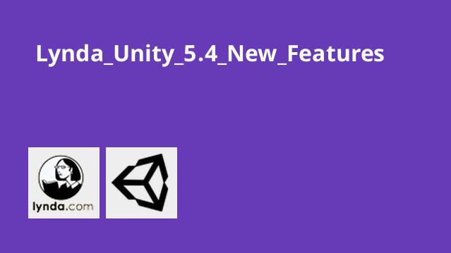 آشنایی با ویژگی های جدید Unity 5.4