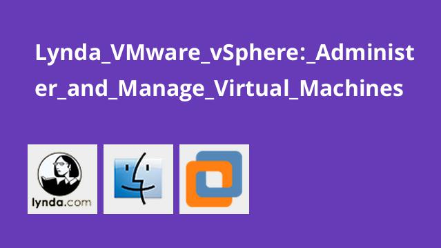 Lynda VMware vSphere: Administer and Manage Virtual Machines