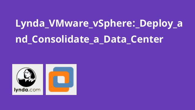 Lynda VMware vSphere: Deploy and Consolidate a Data Center