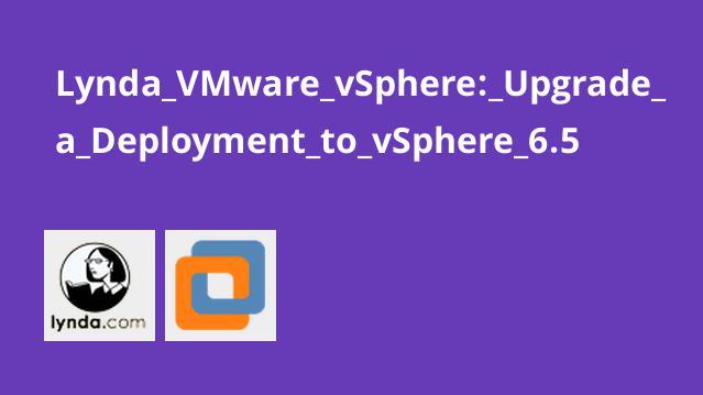 Lynda VMware vSphere: Upgrade a Deployment to vSphere 6.5