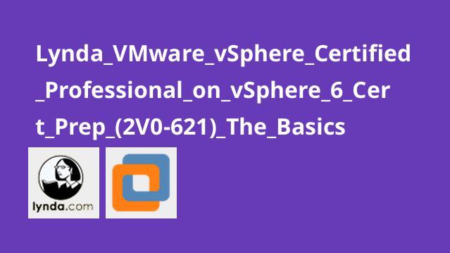 آموزش VMware vSphere: اصول پایه مدرک (vSphere 6 Cert Prep (2V0-621