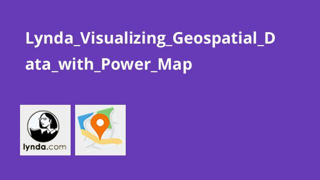 Lynda_Visualizing_Geospatial_Data_with_Power_Map