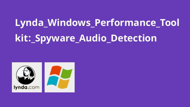 Lynda Windows Performance Toolkit: Spyware Audio Detection