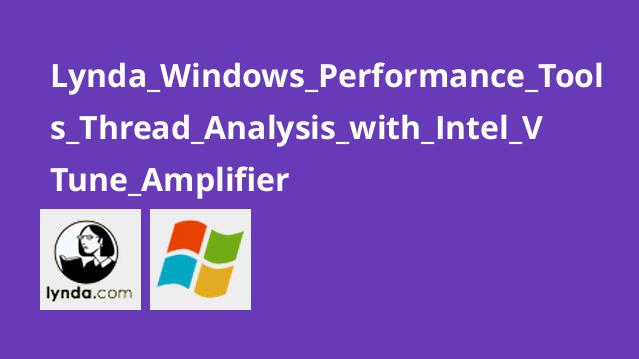 آموزش آنالیز Windows Performance Tools Thread با Intel VTune Amplifier