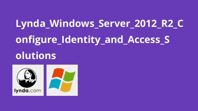 Lynda Windows Server 2012 R2 Configure Identity and Access Solutions