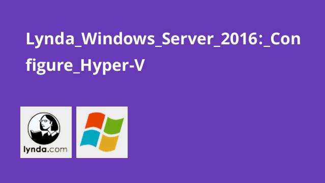 Lynda Windows Server 2016: Configure Hyper-V