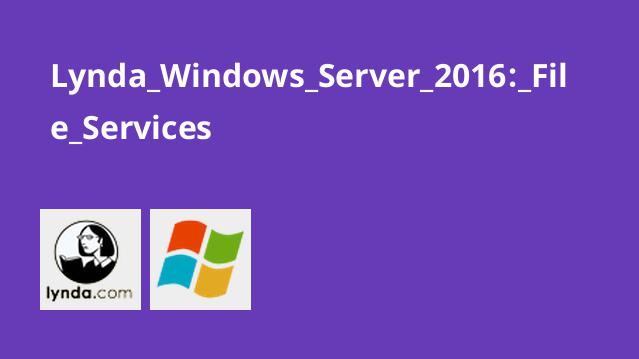 Lynda Windows Server 2016: File Services