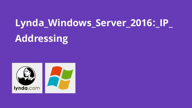 Lynda Windows Server 2016: IP Addressing