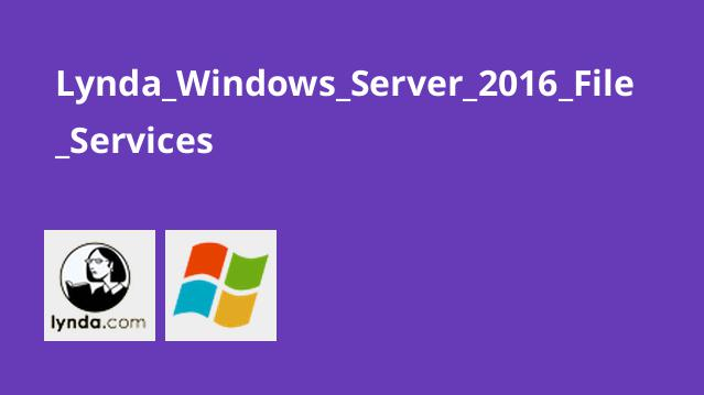 آموزش Windows Server 2016: خدمات فایل