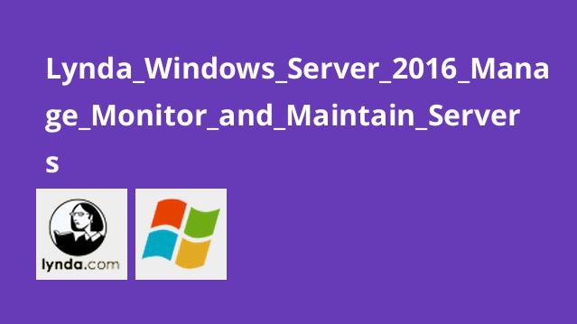 آموزش Windows Server 2016: مدیریت مانیتور و حفظ سرور