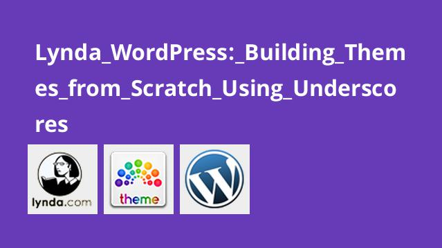 Lynda WordPress: Building Themes from Scratch Using Underscores
